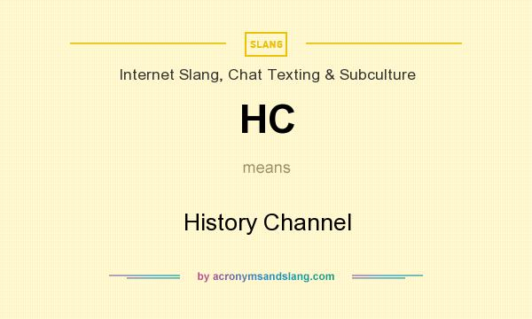 What does HC mean? It stands for History Channel