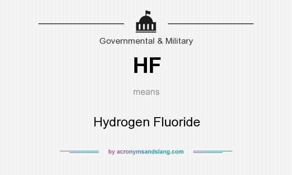 What does HF mean? It stands for Hydrogen Fluoride