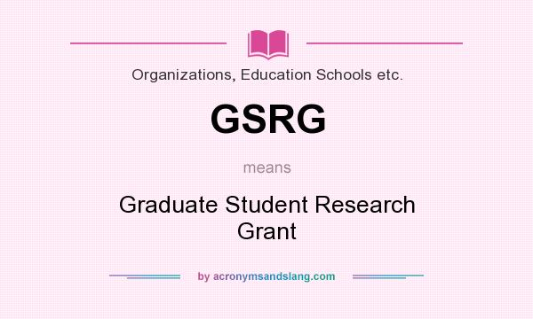 What does GSRG mean? It stands for Graduate Student Research Grant