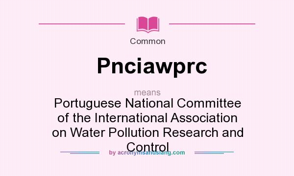What does Pnciawprc mean? It stands for Portuguese National Committee of the International Association on Water Pollution Research and Control