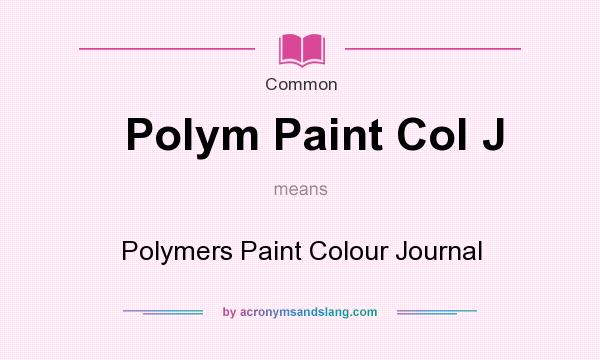 What does Polym Paint Col J mean? It stands for Polymers Paint Colour Journal