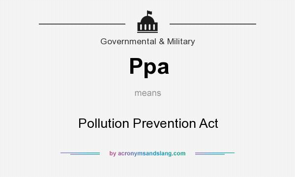 What does Ppa mean? It stands for Pollution Prevention Act