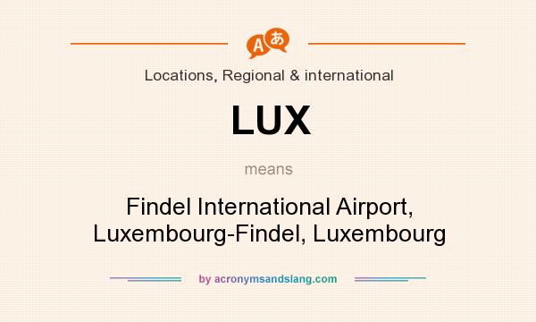 What does LUX mean? It stands for Findel International Airport, Luxembourg-Findel, Luxembourg