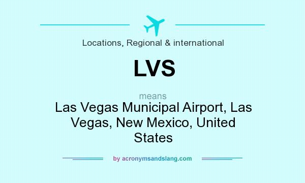 What does LVS mean? It stands for Las Vegas Municipal Airport, Las Vegas, New Mexico, United States