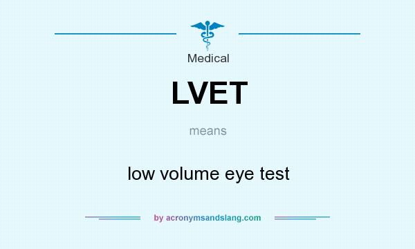 What does LVET mean? It stands for low volume eye test