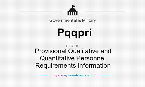 What does Pqqpri mean? It stands for Provisional Qualitative and Quantitative Personnel Requirements Information