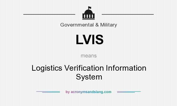 What does LVIS mean? It stands for Logistics Verification Information System