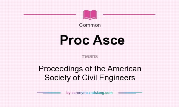 What does Proc Asce mean? It stands for Proceedings of the American Society of Civil Engineers