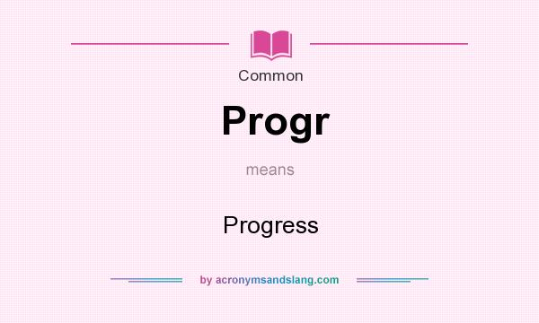 What does Progr mean? It stands for Progress