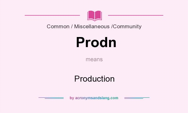 What does Prodn mean? It stands for Production