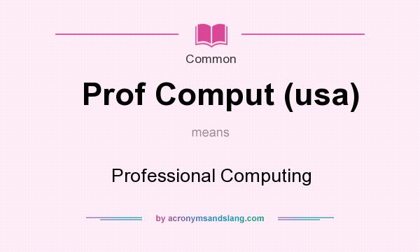 What does Prof Comput (usa) mean? It stands for Professional Computing