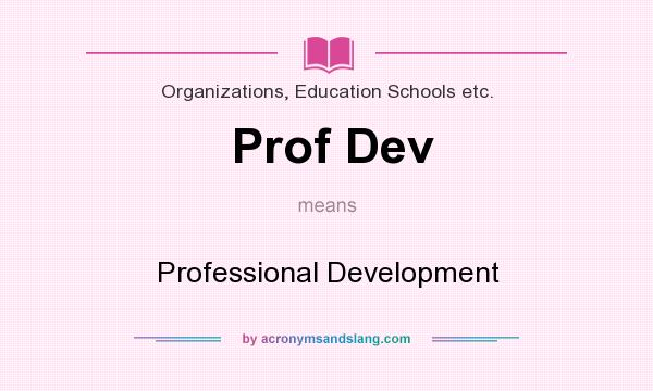 What does Prof Dev mean? It stands for Professional Development