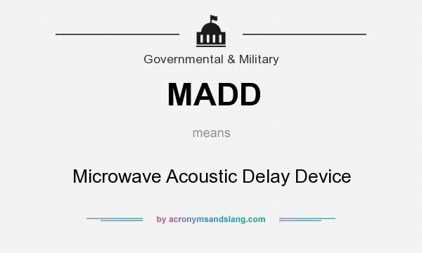What does MADD mean? It stands for Microwave Acoustic Delay Device