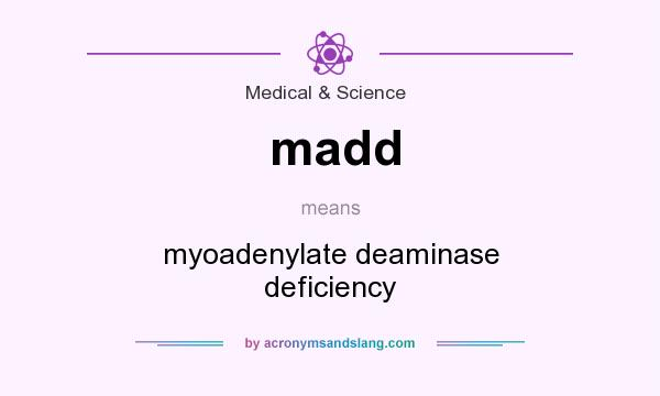 What does madd mean? It stands for myoadenylate deaminase deficiency