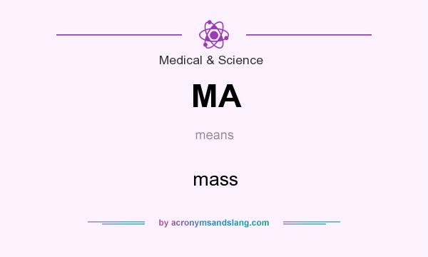 What does MA mean? It stands for mass