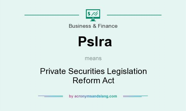 What does Pslra mean? It stands for Private Securities Legislation Reform Act