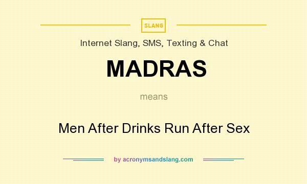 What does MADRAS mean? It stands for Men After Drinks Run After Sex