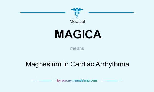What does MAGICA mean? It stands for Magnesium in Cardiac Arrhythmia