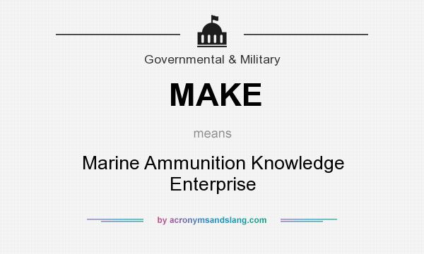 What does MAKE mean? It stands for Marine Ammunition Knowledge Enterprise