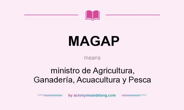 What does MAGAP mean? It stands for ministro de Agricultura, Ganadería, Acuacultura y Pesca