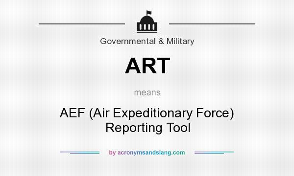 What does ART mean? It stands for AEF (Air Expeditionary Force) Reporting Tool