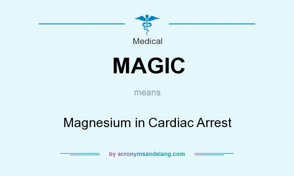 What does MAGIC mean? It stands for Magnesium in Cardiac Arrest