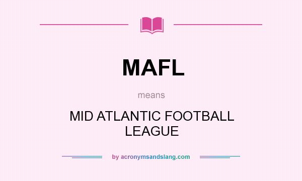 What does MAFL mean? It stands for MID ATLANTIC FOOTBALL LEAGUE
