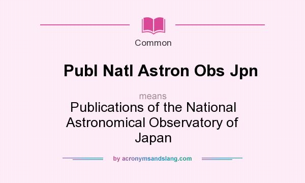 What does Publ Natl Astron Obs Jpn mean? It stands for Publications of the National Astronomical Observatory of Japan