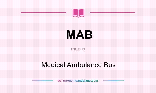 What does MAB mean? It stands for Medical Ambulance Bus