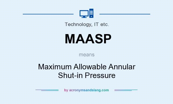 What does MAASP mean? It stands for Maximum Allowable Annular Shut-in Pressure