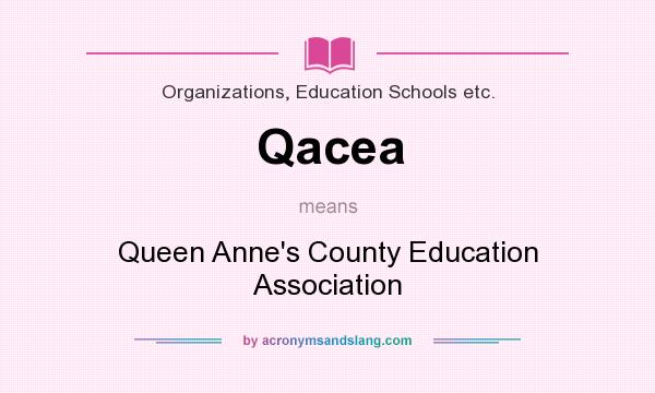 What does Qacea mean? It stands for Queen Anne`s County Education Association