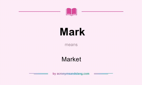 What does Mark mean? It stands for Market