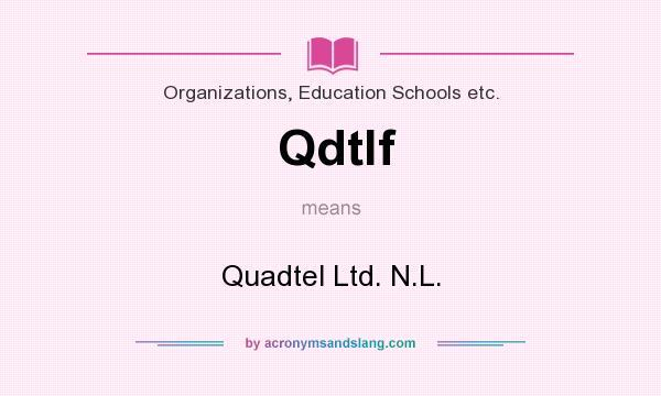 What does Qdtlf mean? It stands for Quadtel Ltd. N.L.