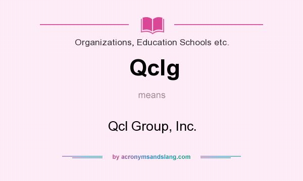 What does Qclg mean? It stands for Qcl Group, Inc.