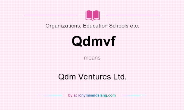 What does Qdmvf mean? It stands for Qdm Ventures Ltd.