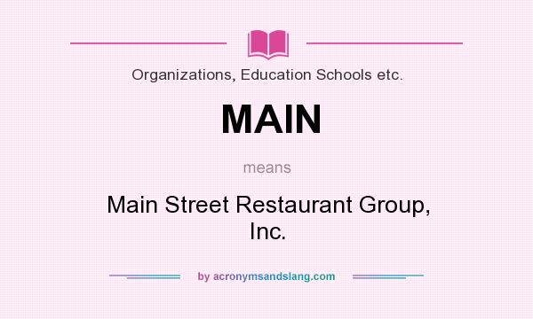 What does MAIN mean? It stands for Main Street Restaurant Group, Inc.