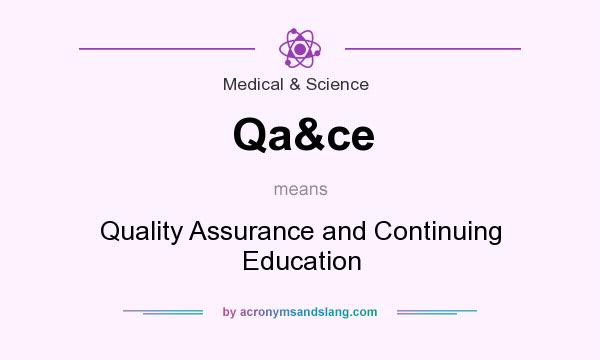 What does Qa&ce mean? It stands for Quality Assurance and Continuing Education