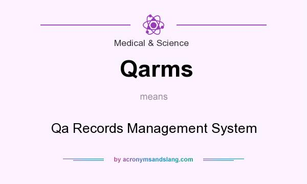 What does Qarms mean? It stands for Qa Records Management System