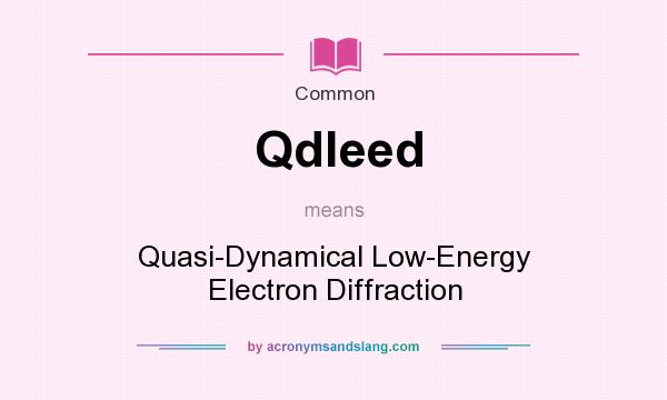 What does Qdleed mean? It stands for Quasi-Dynamical Low-Energy Electron Diffraction