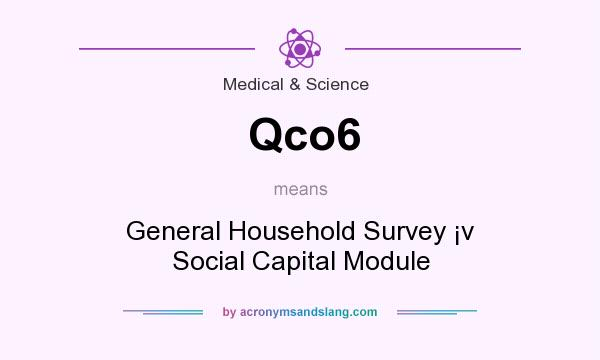 What does Qco6 mean? It stands for General Household Survey �v Social Capital Module
