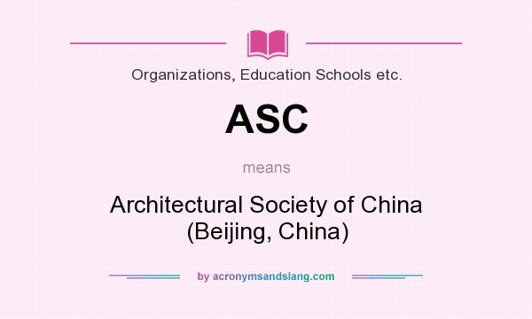 What does ASC mean? It stands for Architectural Society of China (Beijing, China)