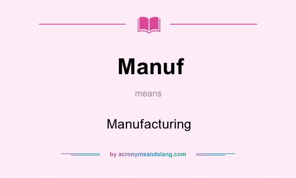 What does Manuf mean? It stands for Manufacturing