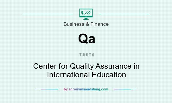 What does Qa mean? It stands for Center for Quality Assurance in International Education