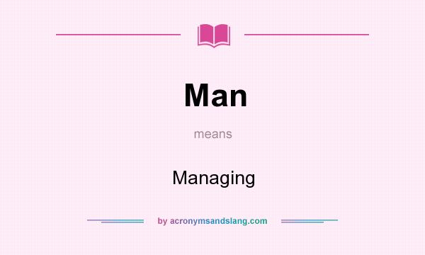 What does Man mean? It stands for Managing