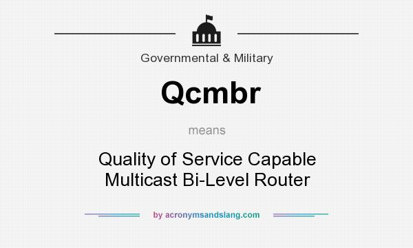 What does Qcmbr mean? It stands for Quality of Service Capable Multicast Bi-Level Router