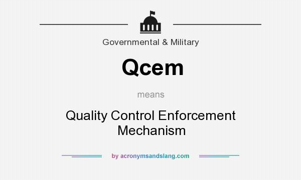 What does Qcem mean? It stands for Quality Control Enforcement Mechanism