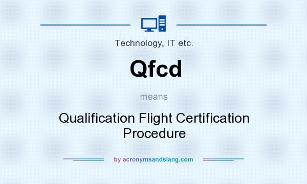 What does Qfcd mean? It stands for Qualification Flight Certification Procedure