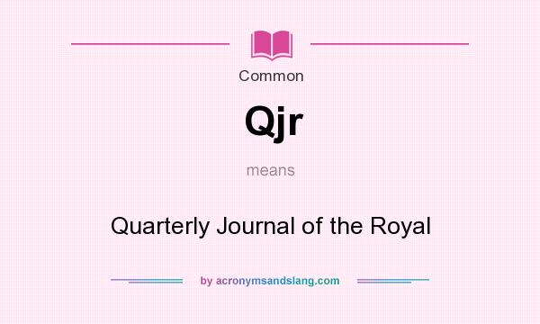 What does Qjr mean? It stands for Quarterly Journal of the Royal
