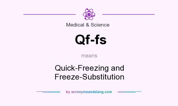 What does Qf-fs mean? It stands for Quick-Freezing and Freeze-Substitution