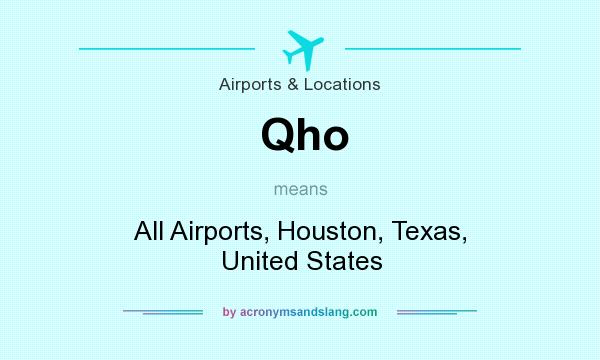 What does Qho mean? It stands for All Airports, Houston, Texas, United States